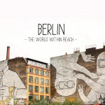 The World Within Reach: Berlin