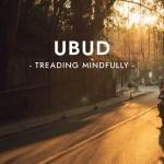 Treading Mindfully : Ubud