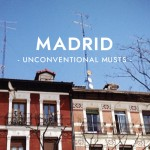 Unconventional Musts: Madrid