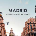 Librerías de mi vida: Madrid